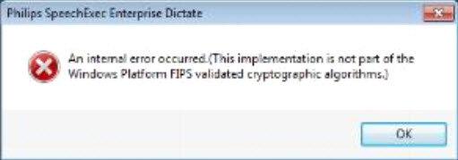 Windows FIPS error message when running Philips SpeechExec Enterprise Dictate
